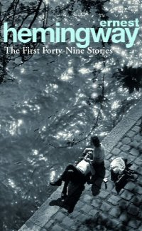 Hemingway, The First Forty Nine Stories